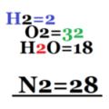 H2=2 O2=32 H2O=18 N2=28